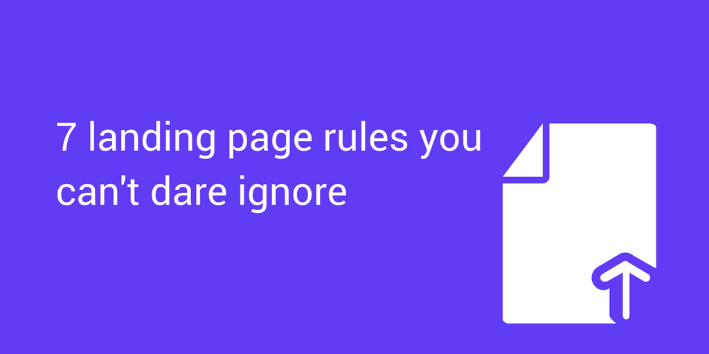 7 Landing Page Rules That You Don't Dare Ignore