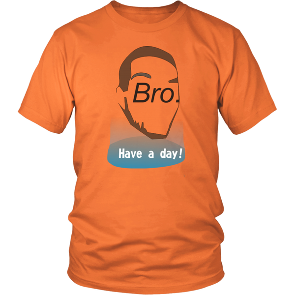 Bro. Have a Day Unisex Cotton Tee
