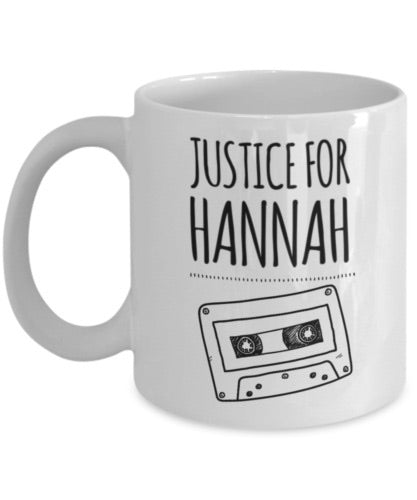 13 Reasons Why Mug - Justice for Hannah