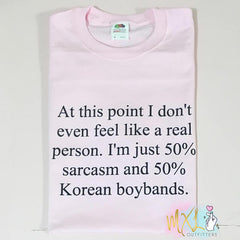 At this point I don't even feel like a real person 50% sarcasm Korean boybands Kpop TShirt