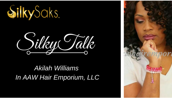 Silky Talk with Akilah Williams of In AAW Hair Emporium, LLC