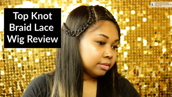 Top Knot Braid Lace Wig Review