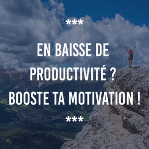 EN BAISSE DE PRODUCTIVITÉ ? VOICI COMMENT BOOSTER TA MOTIVATION !