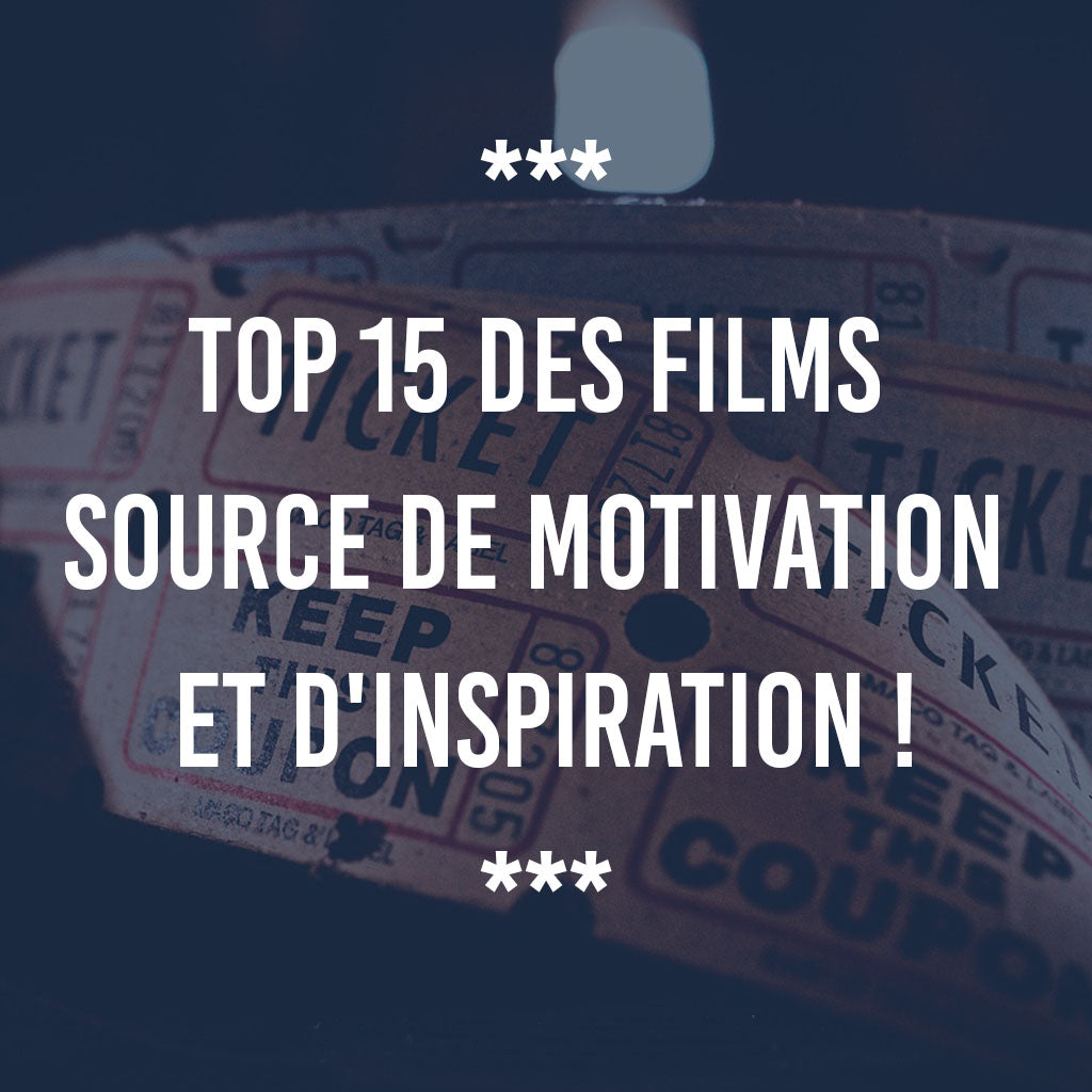 TOP 15 DES FILMS SOURCE DE MOTIVATION ET D'INSPIRATION !