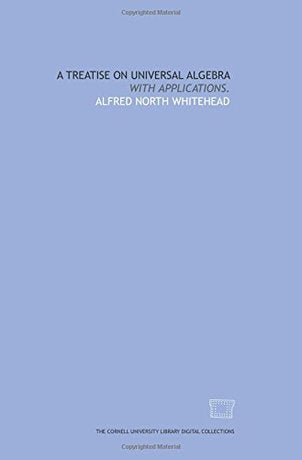 A Treatise on Universal Algebra: With Applications by Alfred North Whitehead (Author)