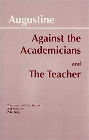 Against Academicians and the Teacher by St. Augustine (Author) and Peter King (Translator)