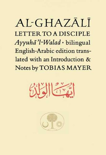 Al-Ghazali Letter to a Disciple by Abu Hamid Muhammad al-Ghazali (Author), Tobias Mayer PhD (Introduction)