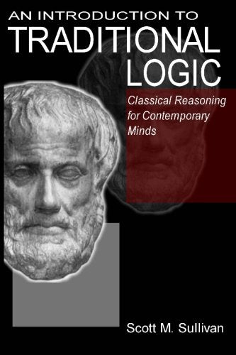 An Introduction To Traditional Logic: Classical Reasoning For Contemporary Minds by Scott M. Sullivan
