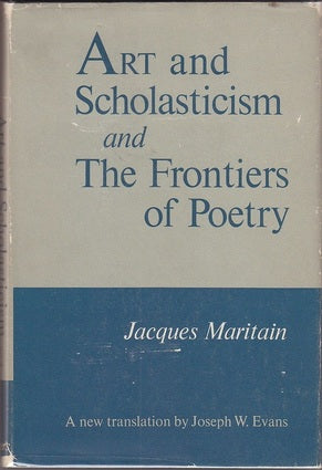 Art and Scholasticism and the Frontiers of Poetry by Jacques Maritain  (Author), Joseph W. Evans (Translator)