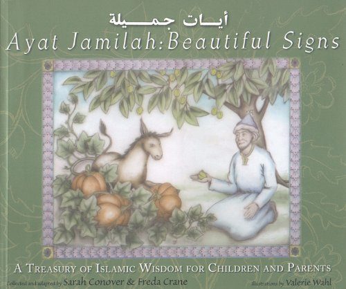 Ayat Jamilah: Beautiful Signs: A Treasury of Islamic Wisdom for Children and Parents (This Little Light of Mine) by Sarah Conover  (Adapter), Freda Crane (Adapter)