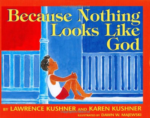 Because Nothing Looks Like God By Rabbi Lawrence Kushner (Author), Karen Kushner (Author), Dawn Majewski (Illustrator)