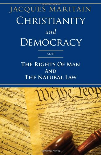 Christianity and Democracy, and The Rights of Man and Natural Law by Jacques Maritain (Author)