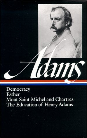 Democracy, Esther, Mont Saint Michel and Chartres, The Education of Henry Adams by Henry Adams  (Author)