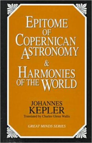 Epitome of Copernican Astronomy and Harmonies of the World by Johannes Kepler  (Author)