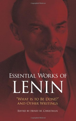 "Essential Works of Lenin: ""What Is to Be Done?"" and Other Writings by Vladimir Ilyich Lenin  (Author)"