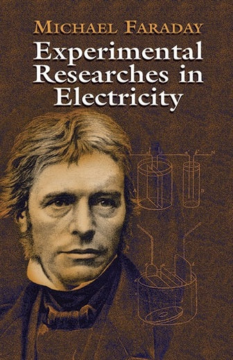 Experimental Researches in Electricity by Michael Faraday (Author)