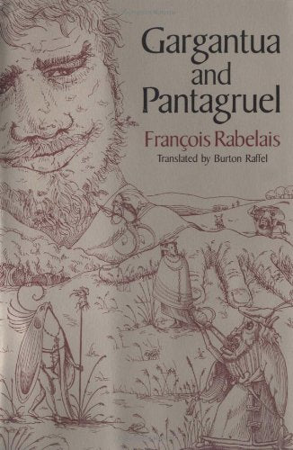 Gargantua and Pantagruel by Francois Rabelais (Author), Burton Raffel (Translator)
