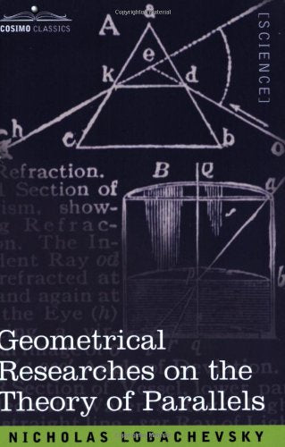 Geometrical Researches on the Theory of Parallels by Nicholas Lobachevski (Author), George B. Halsted (Translator)