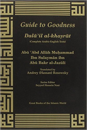 Guide to Goodness (Dalail al-Khayrat) by Abu Abd Allah Al-Jazuli (Author), Andrey (Hassan) Rosowsky (Translator)