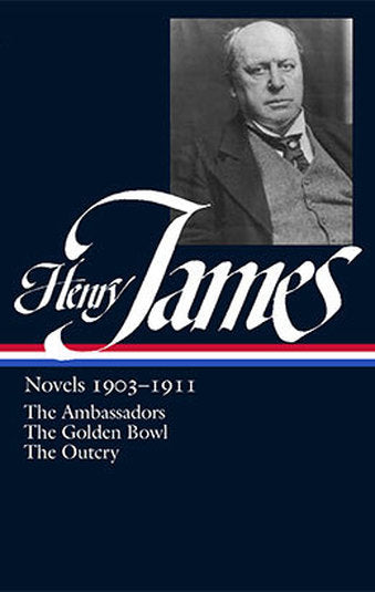 Henry James: Novels, 1903-1911; The Ambassadors, The Golden Bowl and The Outcry by Henry James  (Author), Ross Posnock (Editor)