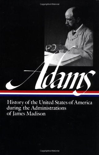 History of the United States During the Administrations of James Madison by Henry Adams  (Author, Editor)
