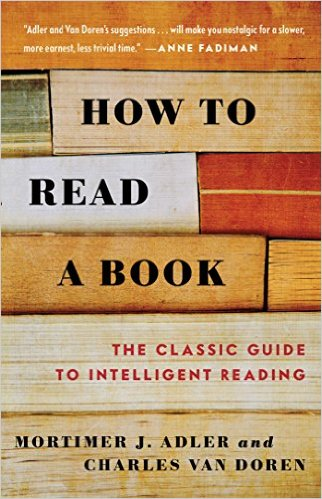 How to Read a Book: The Classic Guide to Intelligent Reading by Mortimer J. Adler (Author), Charles Van Doren  (Author)