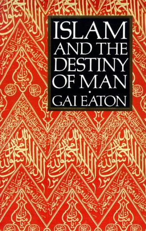 Islam and the Destiny of Man by Charles Le Gai Eaton (Author)