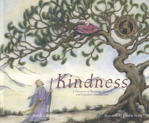 Kindness: A Treasury of Buddhist Wisdom for Children and Parents by Sarah Conover  (Author), Valerie Wahl (Illustrator)