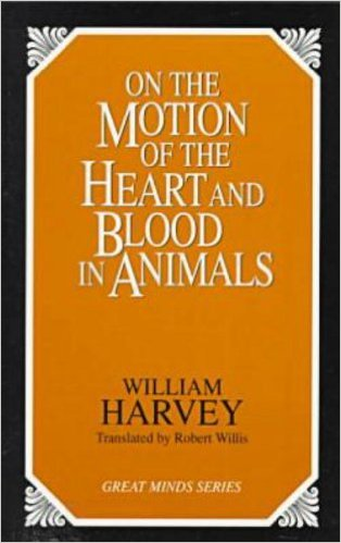 On the Motion of the Heart and Blood in Animals by William Harvey  (Author), Robert Willis (Translator)