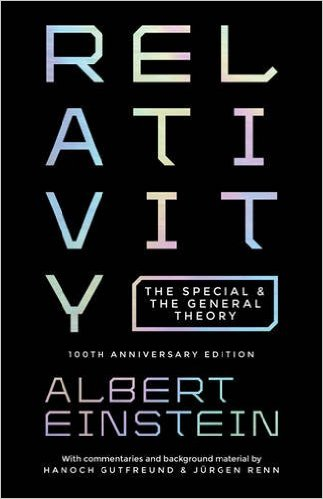 Relativity: The Special and the General Theory, 100th Anniversary Edition by Albert Einstein (Author), Hanoch Gutfreund (Commentary), Jürgen Renn (Commentary)