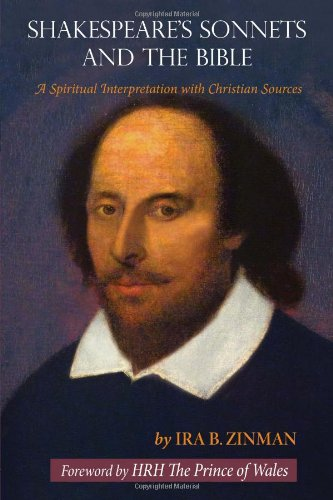 Shakespeare's Sonnets and the Bible: A Spiritual Interpretation with Christian Sources by Ira B. Zinman  (Author), HRH The Prince of Wales (Foreword)
