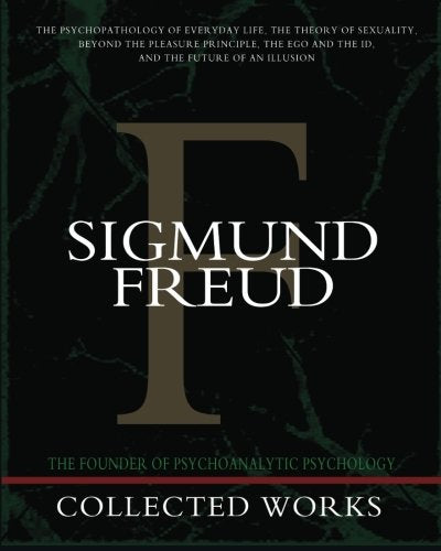 Sigmund Freud Collected Works: The Psychopathology of Everyday Life, The Theory of Sexuality, Beyond the Pleasure Principle, The Ego and the Id, and The Future of an Illusion by Sigmund Freud (Author)