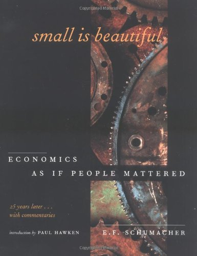 Small Is Beautiful, 25th Anniversary Edition: Economics As If People Mattered: 25 Years Later . . . With Commentaries By E. F. Schumacher  (Author)