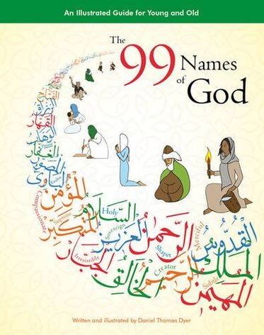 The 99 Names of God: An Illustrated Guide for Young and Old by Daniel Thomas Dyer (Author, Illustrator)