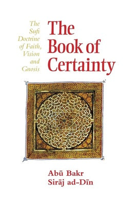 The Book of Certainty: The Sufi Doctrine of Faith, Vision and Gnosis by Abu Bakr Siraj ad-Din (Author)