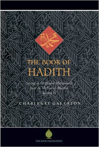 The Book of Hadith: Sayings of the Prophet Muhammad from the Mishkat al Masabih by Charles Le Gai Eaton (Author), Jeremy Henzell-Thomas (Introduction)