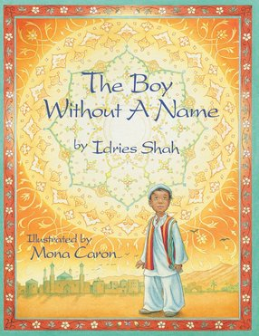 The Boy Without a Name by Idries Shah  (Author), Mona Caron (Illustrator)