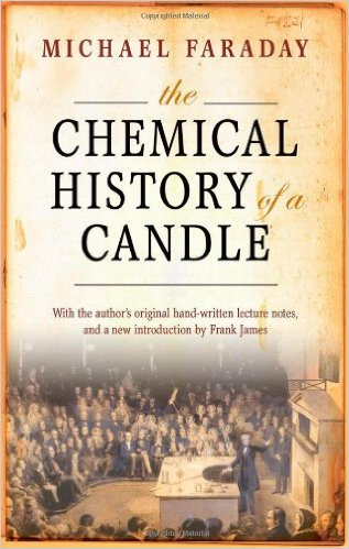 The Chemical History of a Candle by Michael Faraday (Author), Frank A. J. L. James (Author), David Phillips (Author)