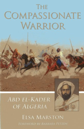 The Compassionate Warrior: Abd el-Kader of Algeria by Elsa Marston (Author), Barbara Petzon (Foreword)