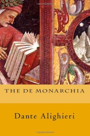 The De Monarchia by Dante Alighieri (Author), Paul A. Boer Sr. (Editor), Aurelia Henry (Translator)