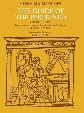 The Guide of the Perplexed, Vol. 1 & 2 by Moses Maimonides (Author), Shlomo Pines (Author), Leo Strauss (Author)