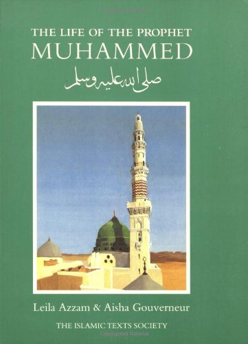 The Life of the Prophet Muhammad by Leila Azzam  (Author), Aisha Gouverneur (Author), Mary Hampson Minifie (Illustrator)