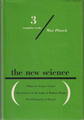 The New Science: Where is Science Going? The Universe in the Light of Modern Physics; The Philosophy of Physics (3 complete works) by Max Planck (Author)