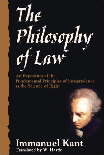 The Philosophy of Law: An Exposition of the Fundamental Principles of Jurisprudence as the Science of Right by Immanuel Kant (Author), W. Hastie, B.D. (Translator)