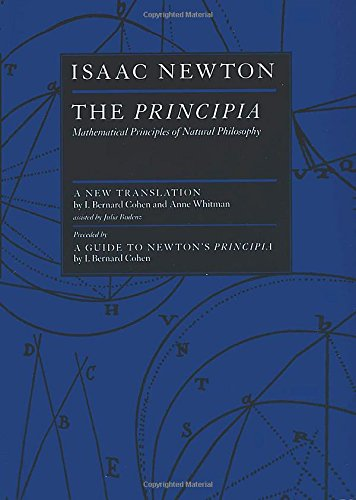 The Principia : Mathematical Principles of Natural Philosophy by Isaac Newton (Author), I. Bernard Cohen  (Translator), Anne Whitman (Translator), Julia Budenz (Translator)