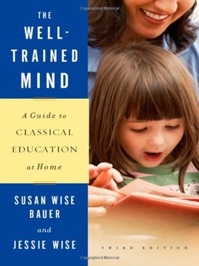 The Well-Trained Mind: A Guide to Classical Education at Home by Susan Wise Bauer (Author), Jessie Wise (Author)