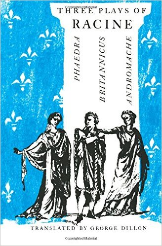 Three Plays of Racine: Phaedra, Andromache, and Brittanicus by Jean Baptiste Racine (Author), George Dillon (Translator)