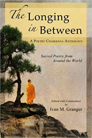 'The Longing In Between: Sacred Poetry From Around The World' by Ivan M. Granger (Author)