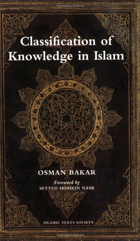 Classification of Knowledge in Islam: A Study in Islamic Philosophies of Science By Osman Bakar (Author)