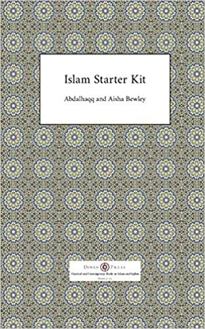 'Islam Starter Kit' By Abdalhaqq Bewley (Author), Aisha Bewley (Author)
